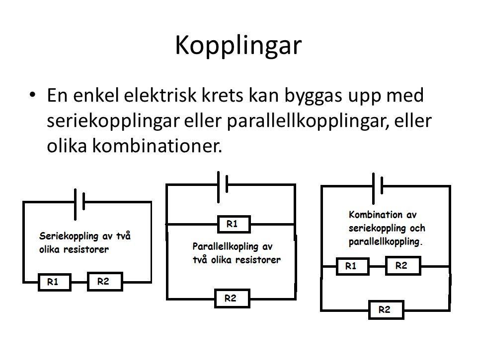Kopplingar • En enkel elektrisk krets kan byggas upp med seriekopplingar eller parallellkopplingar, eller olika kombinationer.