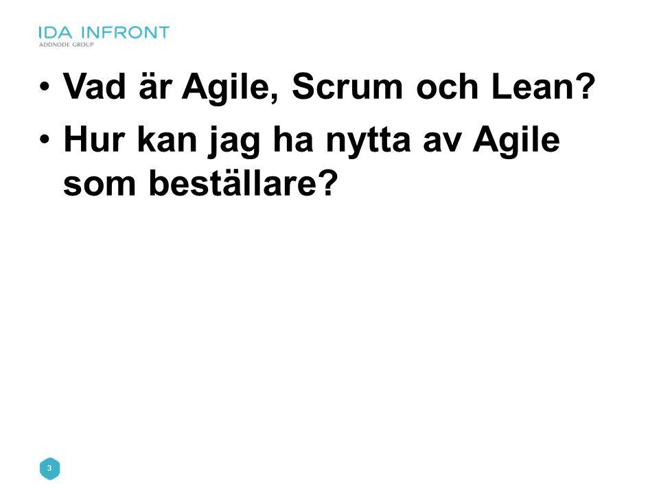 3 •Vad är Agile, Scrum och Lean? •Hur kan jag ha nytta av Agile som beställare?