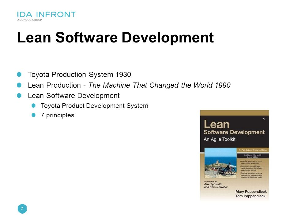 7 Lean Software Development Toyota Production System 1930 Lean Production - The Machine That Changed the World 1990 Lean Software Development Toyota P