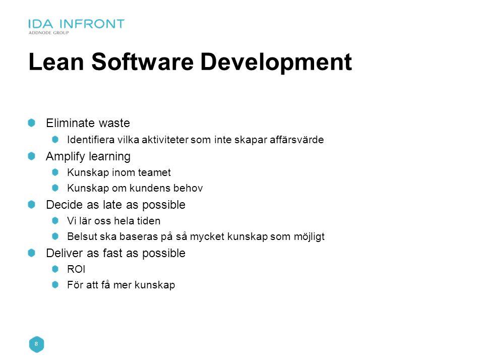 8 Lean Software Development Eliminate waste Identifiera vilka aktiviteter som inte skapar affärsvärde Amplify learning Kunskap inom teamet Kunskap om