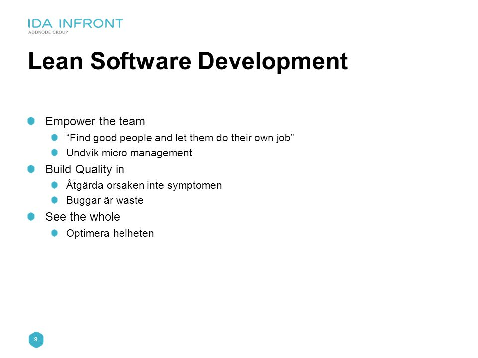 "9 Lean Software Development Empower the team ""Find good people and let them do their own job"" Undvik micro management Build Quality in Åtgärda orsaken"