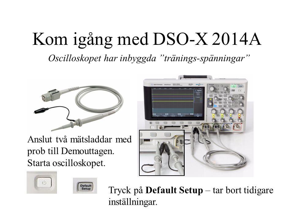 """Kom igång med DSO-X 2014A Anslut två mätsladdar med prob till Demouttagen. Starta oscilloskopet. Oscilloskopet har inbyggda """"tränings-spänningar"""" Tryc"""
