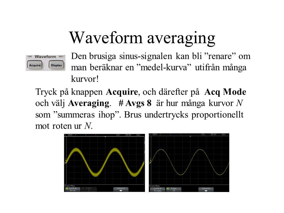 """Waveform averaging Den brusiga sinus-signalen kan bli """"renare"""" om man beräknar en """"medel-kurva"""" utifrån många kurvor! Tryck på knappen Acquire, och dä"""