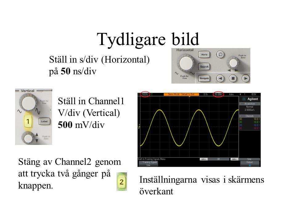 Tydligare bild Ställ in s/div (Horizontal) på 50 ns/div Ställ in Channel1 V/div (Vertical) 500 mV/div Stäng av Channel2 genom att trycka två gånger på