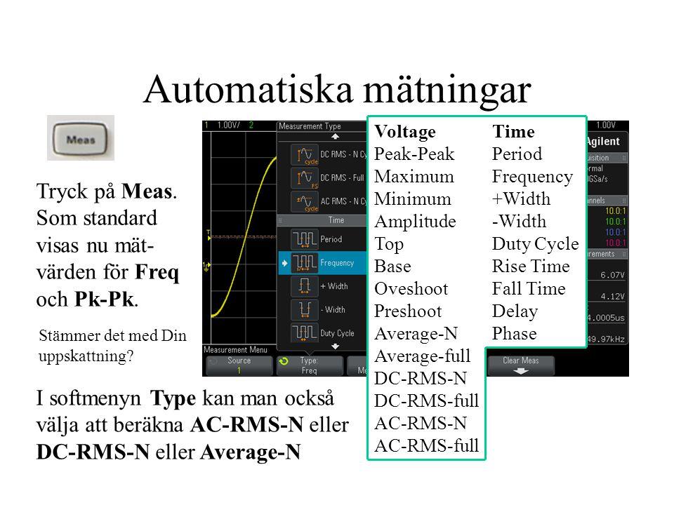 Automatiska mätningar Tryck på Meas. Som standard visas nu mät- värden för Freq och Pk-Pk. Voltage Peak-Peak Maximum Minimum Amplitude Top Base Ovesho