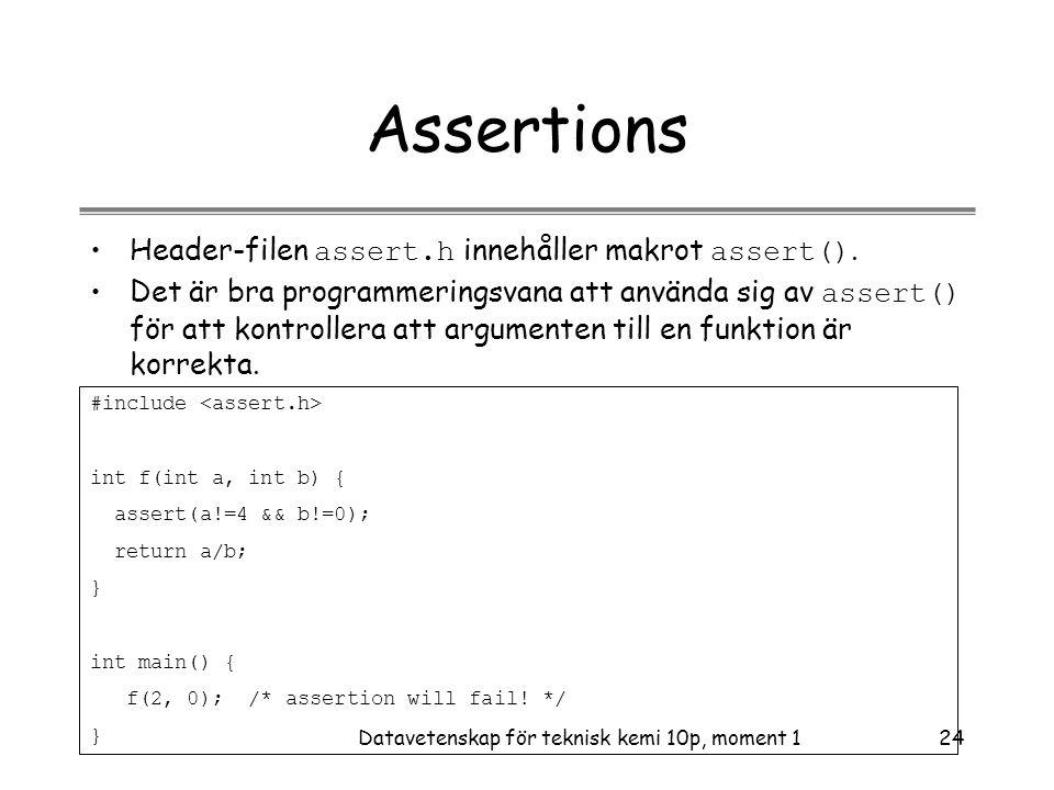 Datavetenskap för teknisk kemi 10p, moment 124 Assertions •Header-filen assert.h innehåller makrot assert().
