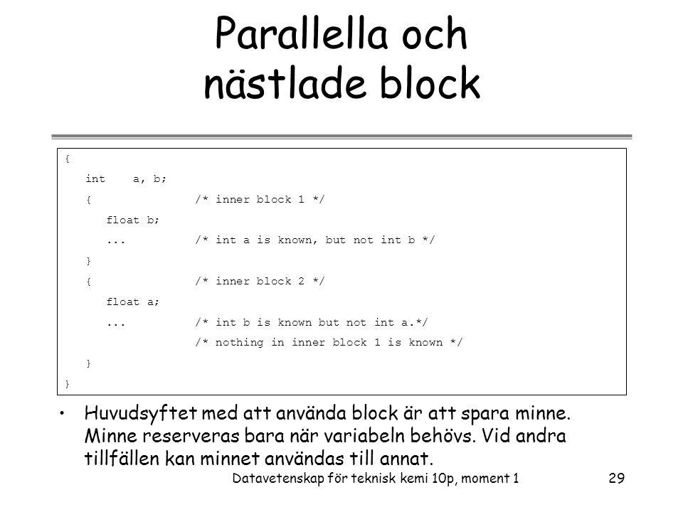 Datavetenskap för teknisk kemi 10p, moment 129 Parallella och nästlade block •Huvudsyftet med att använda block är att spara minne.