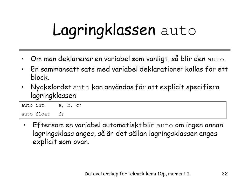 Datavetenskap för teknisk kemi 10p, moment 132 Lagringklassen auto •Om man deklarerar en variabel som vanligt, så blir den auto.