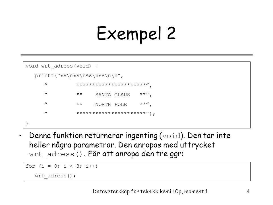 Datavetenskap för teknisk kemi 10p, moment 135 extern •Nyckelordet extern kan användas vid deklarationen av externa variabler, men krävs ej.