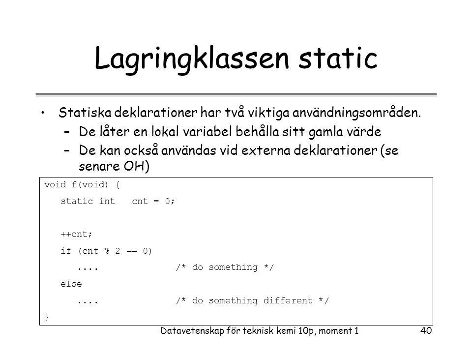 Datavetenskap för teknisk kemi 10p, moment 140 Lagringklassen static •Statiska deklarationer har två viktiga användningsområden.