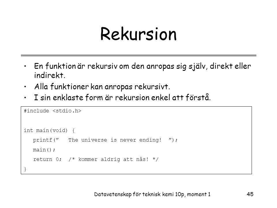 Datavetenskap för teknisk kemi 10p, moment 145 Rekursion •En funktion är rekursiv om den anropas sig själv, direkt eller indirekt.