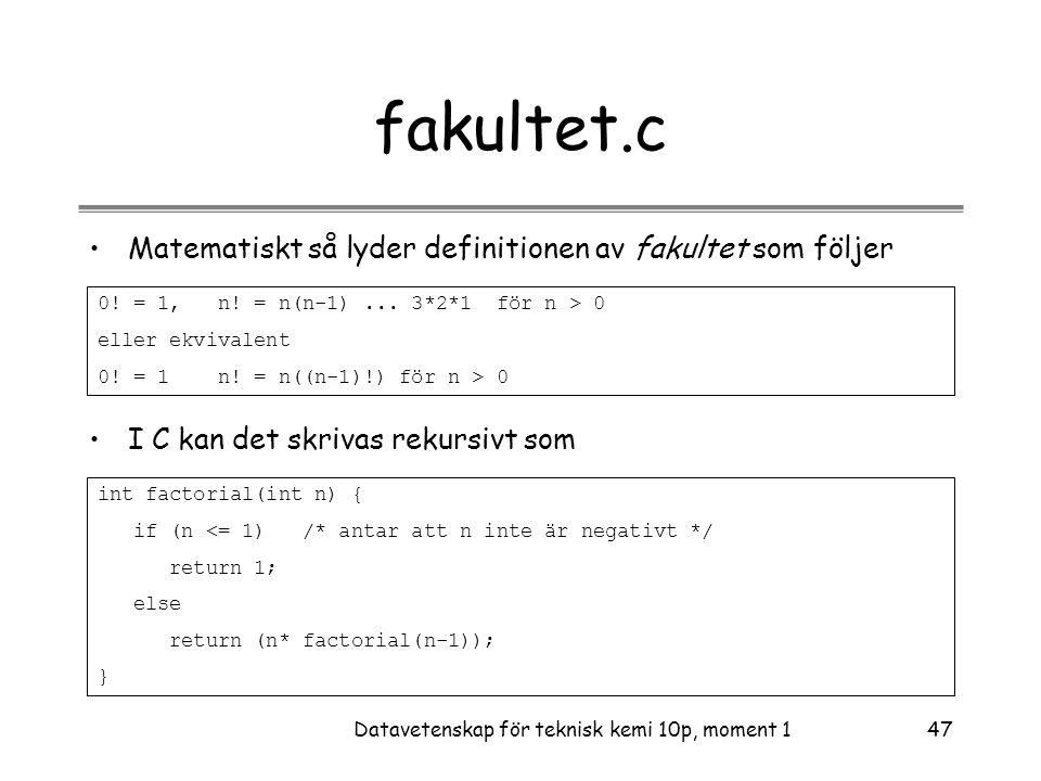 Datavetenskap för teknisk kemi 10p, moment 147 fakultet.c •Matematiskt så lyder definitionen av fakultet som följer 0.