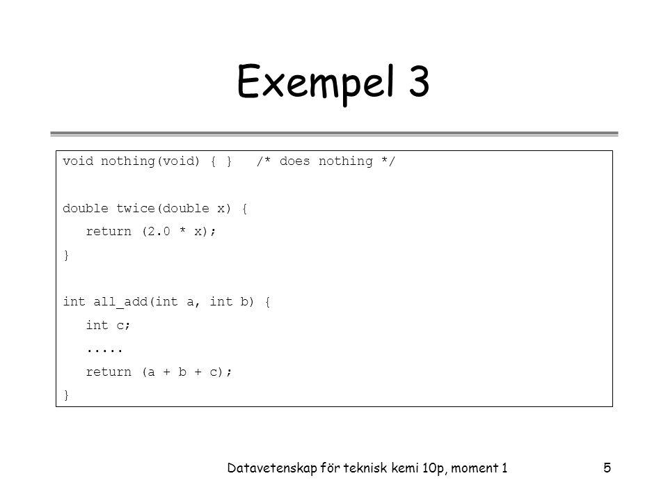 Datavetenskap för teknisk kemi 10p, moment 116 Funktionsanrop •Funktionsanrop innebär: –Varje uttryck i argumentlistan utvärderas –Värdet på uttrycket konverteras, om nödvändigt, till typen på den formella parametern och det värdet ges till den formella parametern i början av funktionskroppen.