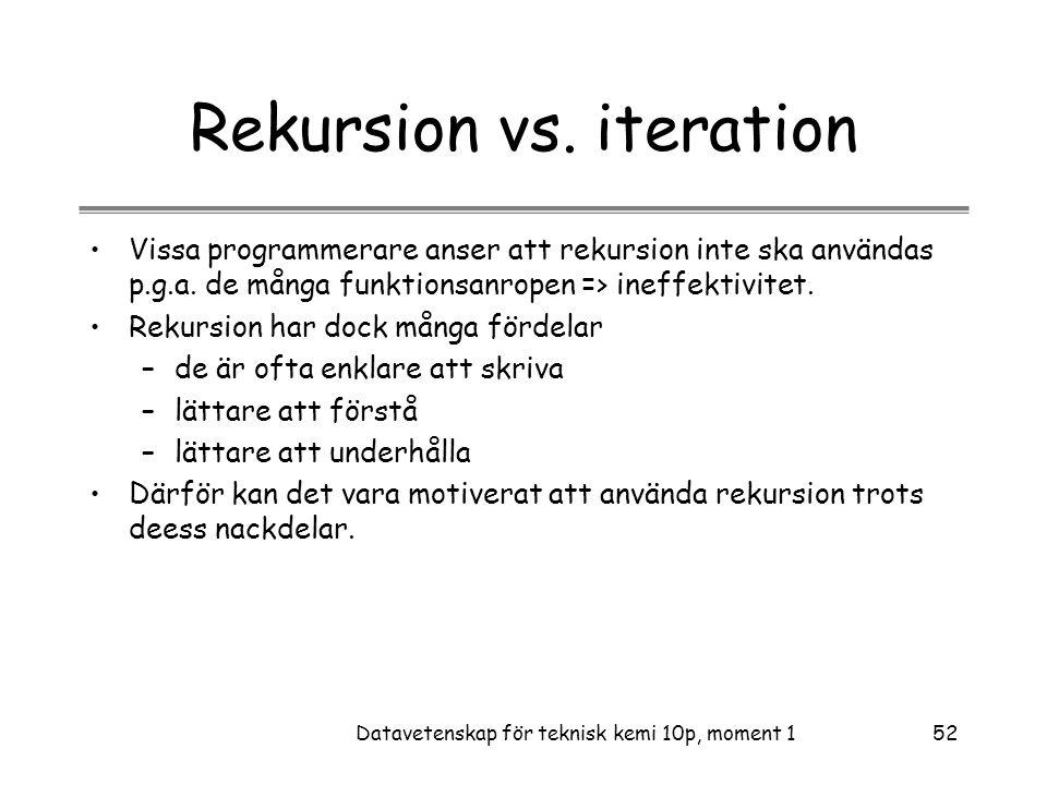 Datavetenskap för teknisk kemi 10p, moment 152 Rekursion vs.