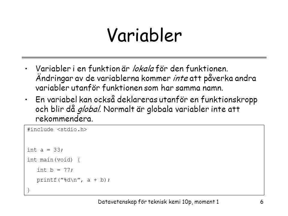 Datavetenskap för teknisk kemi 10p, moment 127 Exempel { int a = 2; /* outer block a */ printf( %d\n , a); { int a = 5; /* inner block a */ printf( %d\n , a); } printf( %d\n , ++a); /* back to the outer block a */ } •Vad skrivs ut?