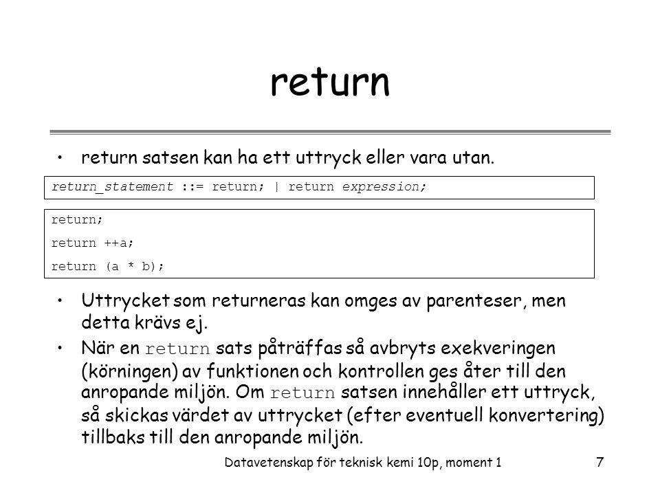 Datavetenskap för teknisk kemi 10p, moment 17 return •return satsen kan ha ett uttryck eller vara utan.
