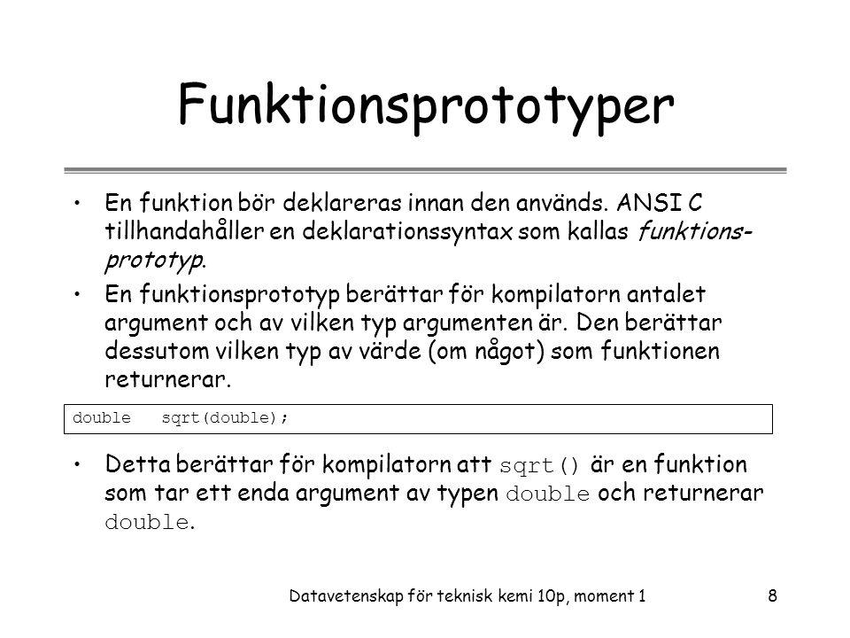 Datavetenskap för teknisk kemi 10p, moment 18 Funktionsprototyper •En funktion bör deklareras innan den används.