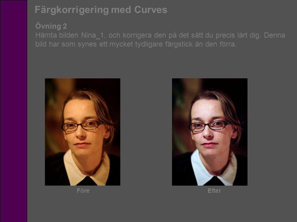 Färgkorrigering med Curves Övning 2 Hämta bilden Nina_1, och korrigera den på det sätt du precis lärt dig. Denna bild har som synes ett mycket tydliga