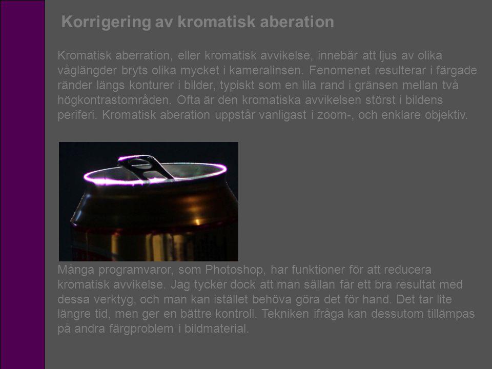 Korrigering av kromatisk aberation Kromatisk aberration, eller kromatisk avvikelse, innebär att ljus av olika våglängder bryts olika mycket i kamerali