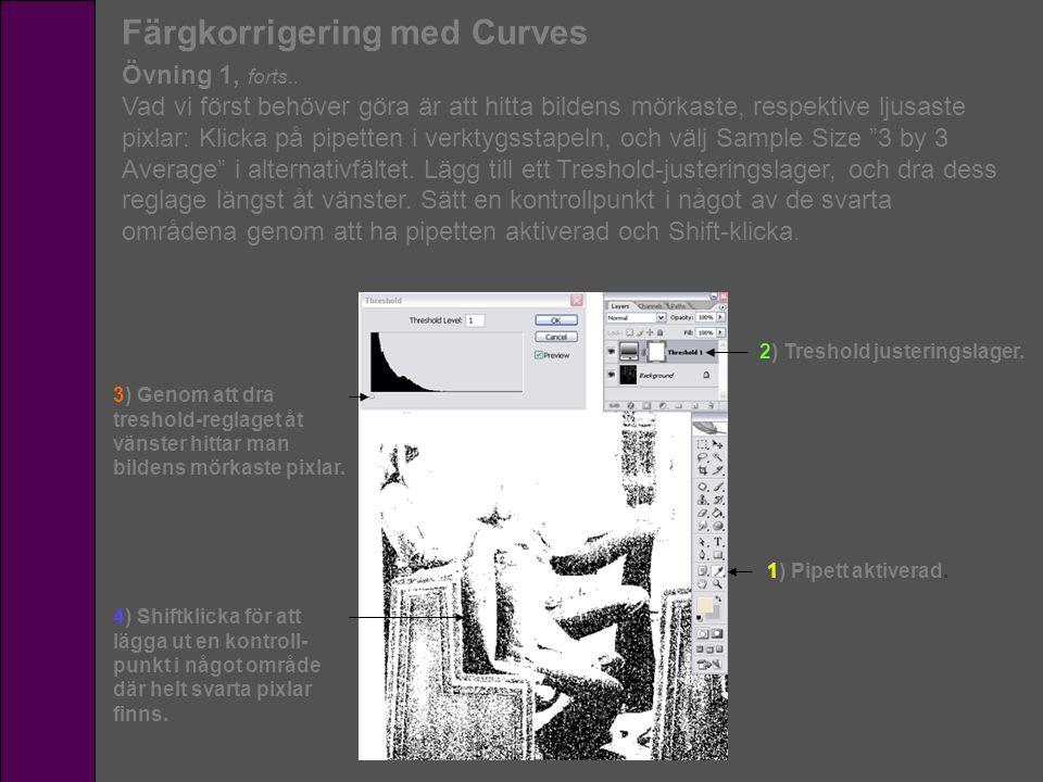 Färgkorrigering med Curves Övning 1, forts.. Vad vi först behöver göra är att hitta bildens mörkaste, respektive ljusaste pixlar: Klicka på pipetten i