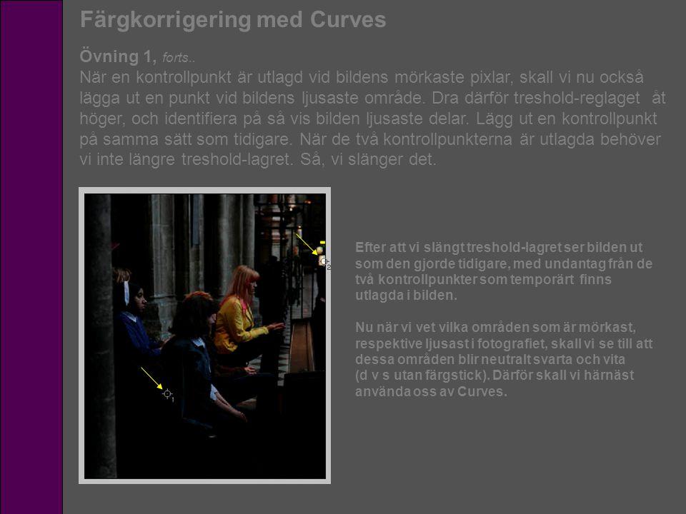 Färgkorrigering med Curves Övning 1, forts.. När en kontrollpunkt är utlagd vid bildens mörkaste pixlar, skall vi nu också lägga ut en punkt vid bilde