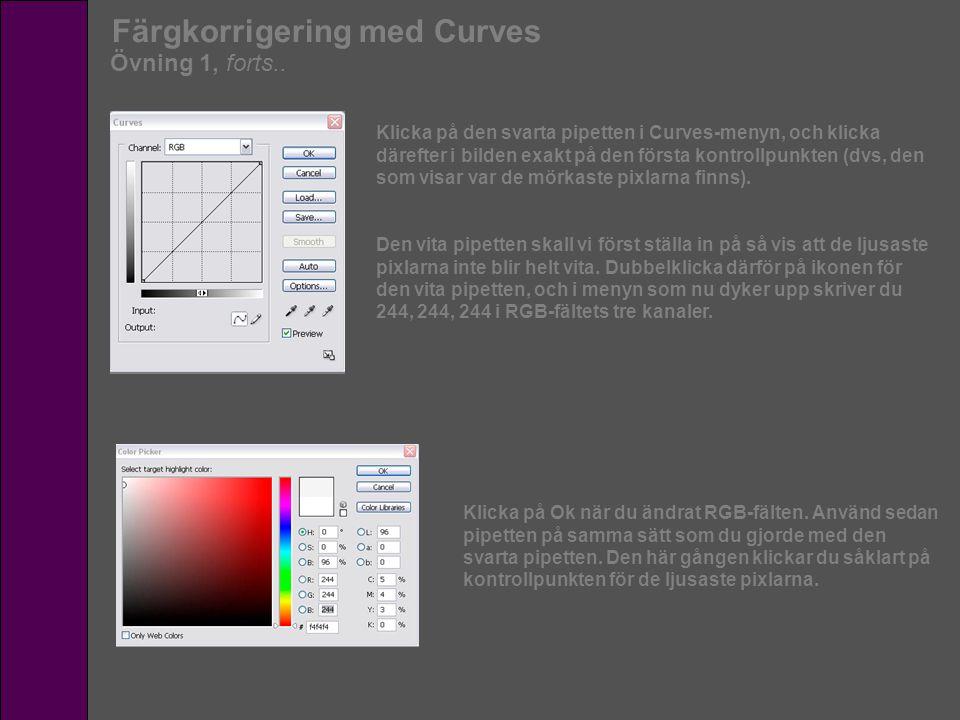 Färgkorrigering med Curves Övning 1, forts.. Klicka på den svarta pipetten i Curves-menyn, och klicka därefter i bilden exakt på den första kontrollpu