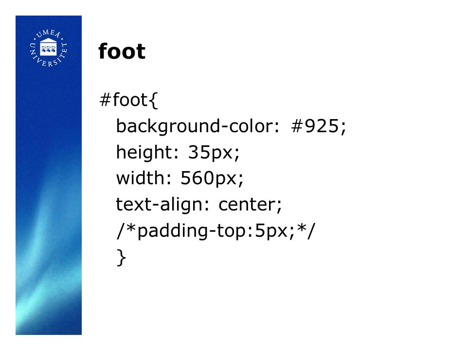 foot #foot{ background-color: #925; height: 35px; width: 560px; text-align: center; /*padding-top:5px;*/ }
