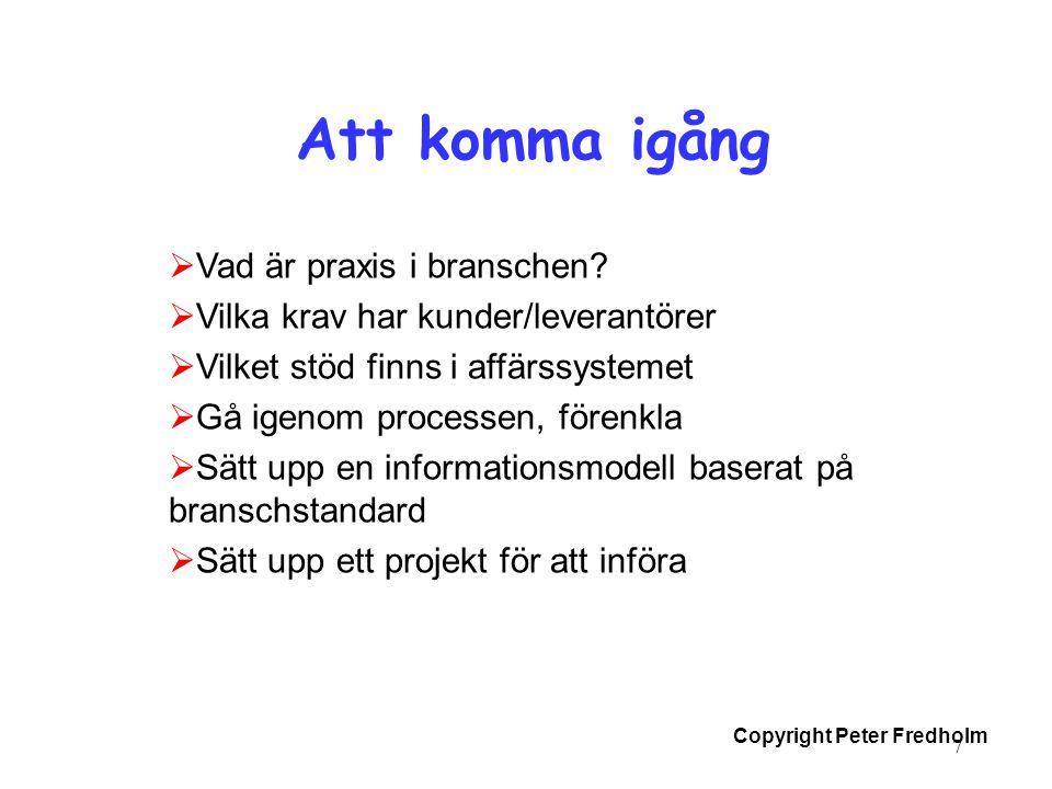 Copyright Peter Fredholm 7 Att komma igång  Vad är praxis i branschen?  Vilka krav har kunder/leverantörer  Vilket stöd finns i affärssystemet  Gå