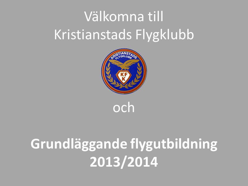 Uppstart Teorikurs 2013/2014Ulf Liedholm Välkomna till Kristianstads Flygklubb och Grundläggande flygutbildning 2013/2014
