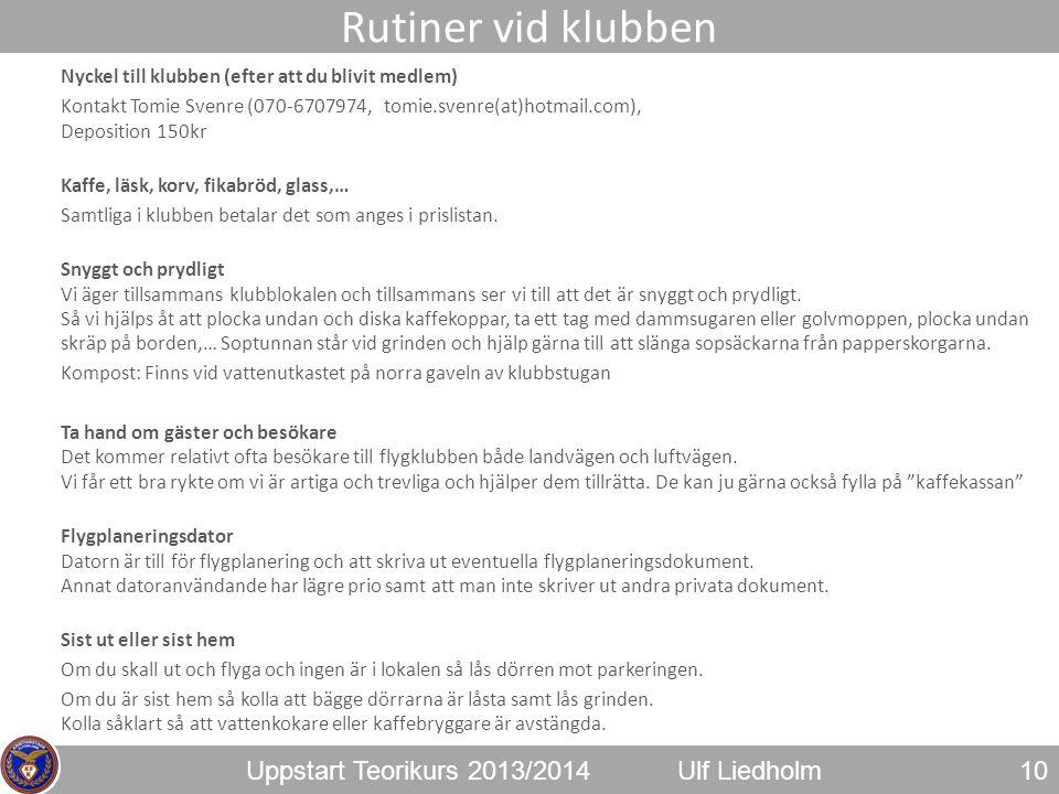 Uppstart Teorikurs 2013/2014Ulf Liedholm Nyckel till klubben (efter att du blivit medlem) Kontakt Tomie Svenre (070-6707974, tomie.svenre(at)hotmail.c