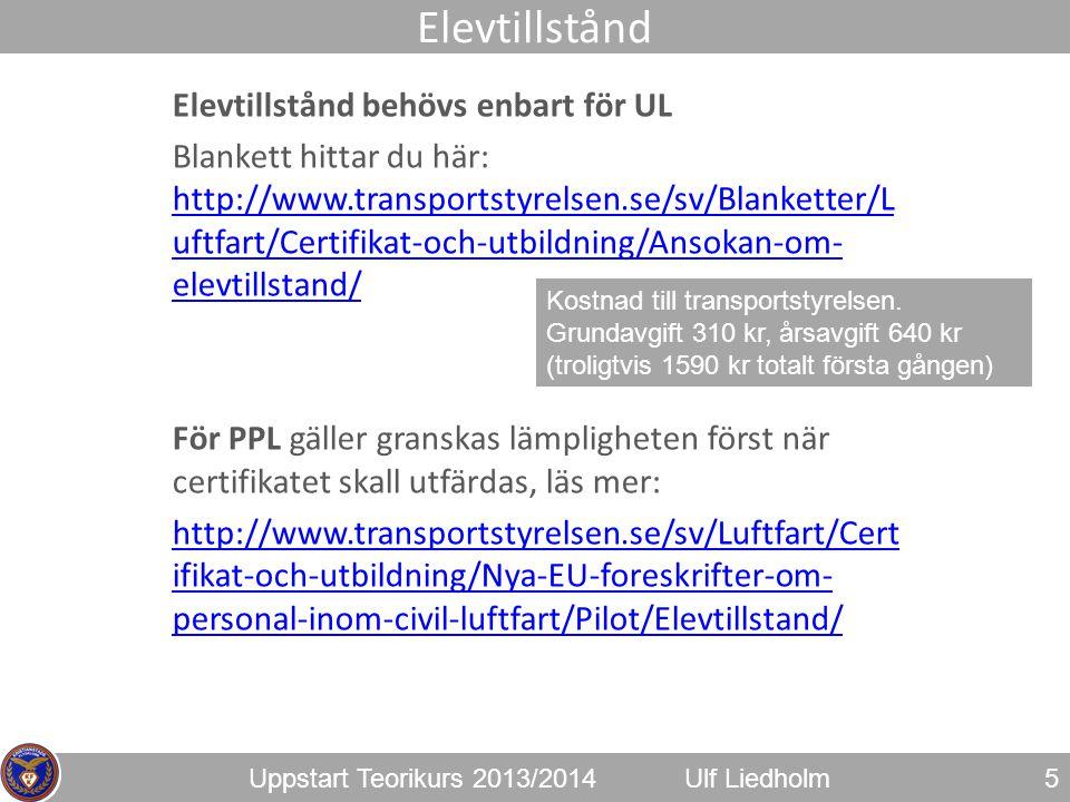 Uppstart Teorikurs 2013/2014Ulf Liedholm Elevtillstånd behövs enbart för UL Blankett hittar du här: http://www.transportstyrelsen.se/sv/Blanketter/L u