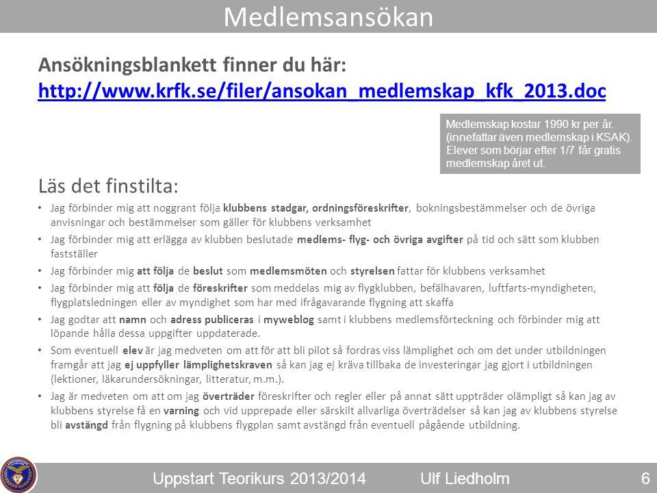 Uppstart Teorikurs 2013/2014Ulf Liedholm Ansökningsblankett finner du här: http://www.krfk.se/filer/ansokan_medlemskap_kfk_2013.doc http://www.krfk.se