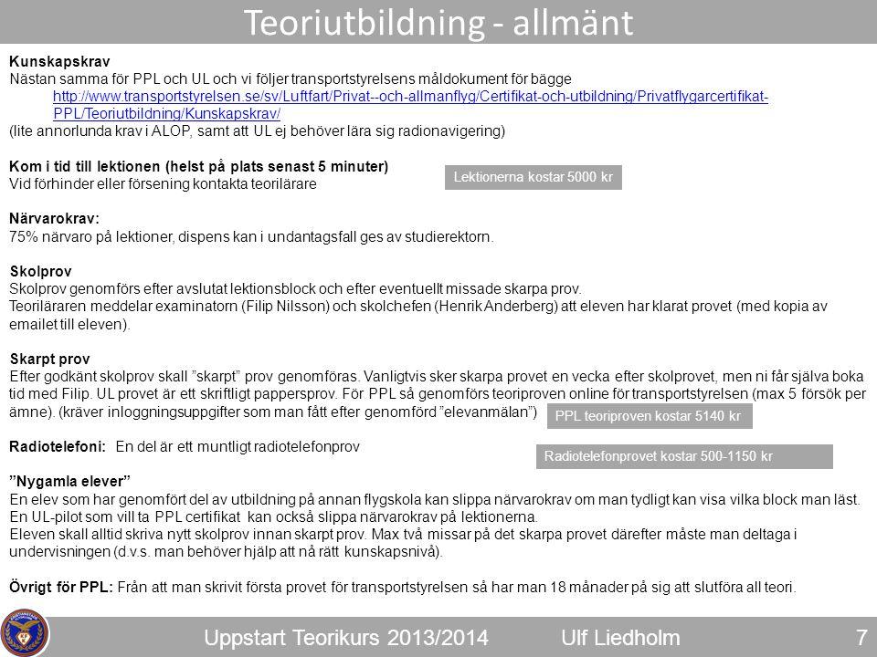 Uppstart Teorikurs 2013/2014Ulf Liedholm 7 Teoriutbildning - allmänt Kunskapskrav Nästan samma för PPL och UL och vi följer transportstyrelsens måldok