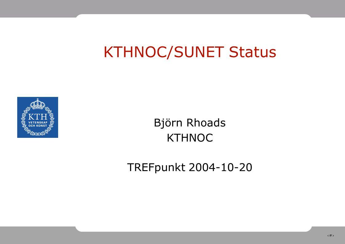 1 KTHNOC/SUNET Status Björn Rhoads KTHNOC TREFpunkt 2004-10-20