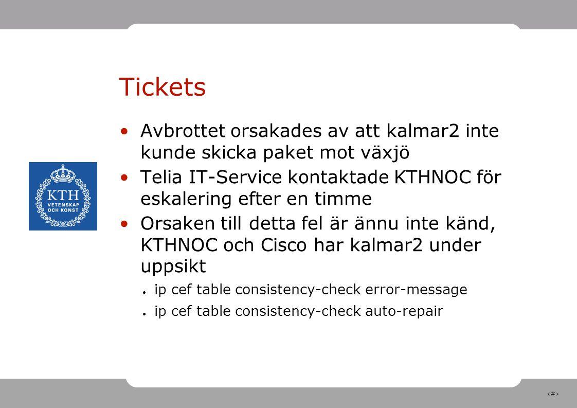 6 Tickets •Avbrottet orsakades av att kalmar2 inte kunde skicka paket mot växjö •Telia IT-Service kontaktade KTHNOC för eskalering efter en timme •Ors
