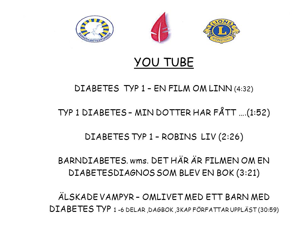 YOU TUBE DIABETES TYP 1 – EN FILM OM LINN (4:32) TYP 1 DIABETES – MIN DOTTER HAR FÅTT ….(1:52) DIABETES TYP 1 – ROBINS LIV (2:26) BARNDIABETES.