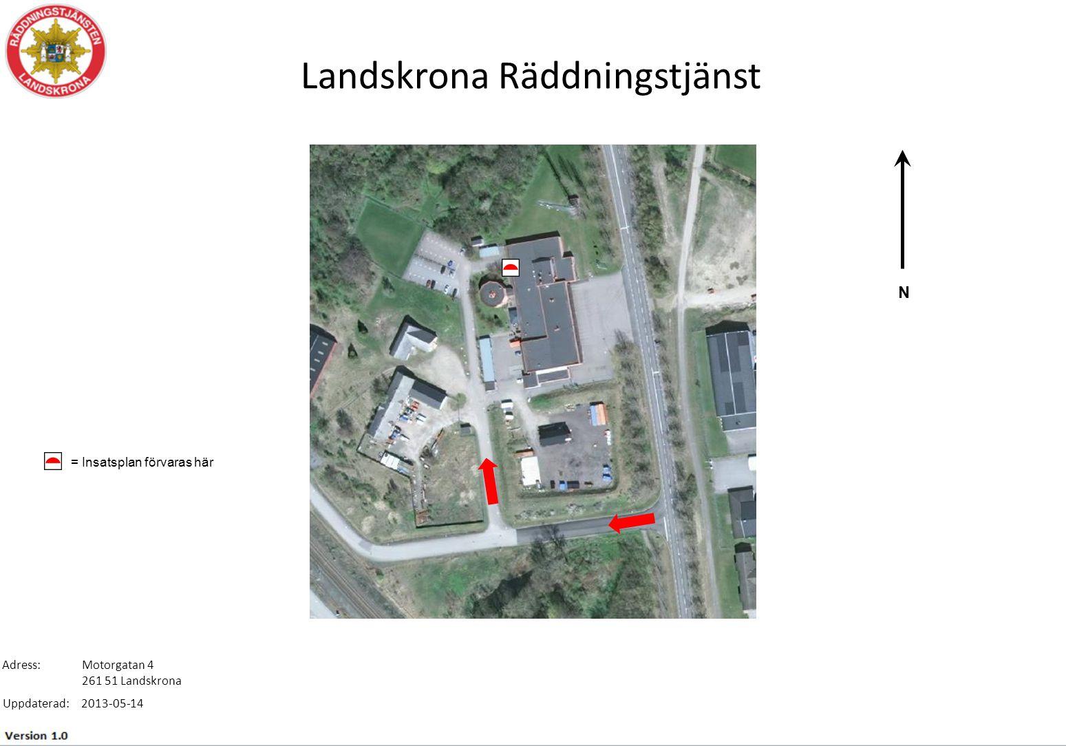 Adress: Uppdaterad: Landskrona Räddningstjänst Motorgatan 4 261 51 Landskrona 2013-05-14 = Insatsplan förvaras här N