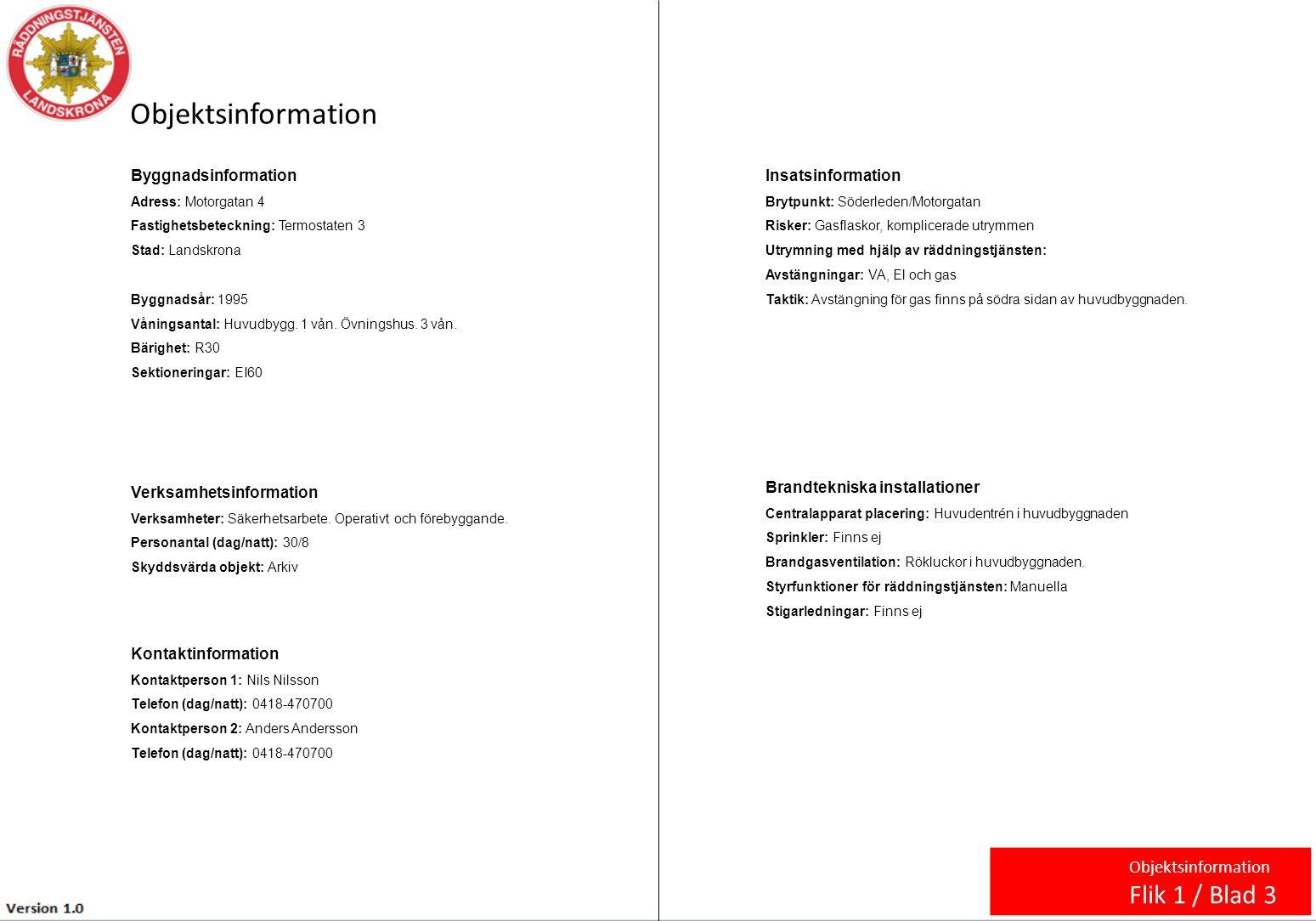 Byggnadsinformation Adress: Motorgatan 4 Fastighetsbeteckning: Termostaten 3 Stad: Landskrona Byggnadsår: 1995 Våningsantal: Huvudbygg. 1 vån. Övnings