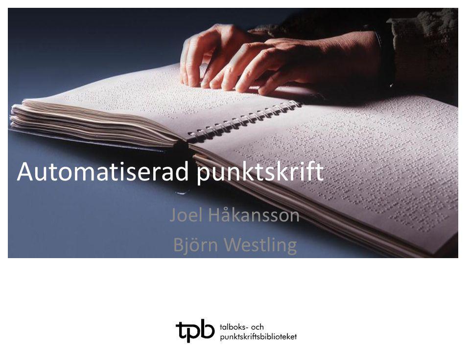 Automatiserad punktskrift Joel Håkansson Björn Westling