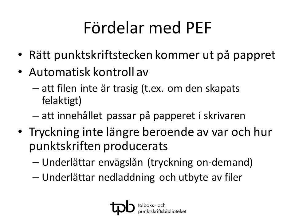 Fördelar med PEF • Rätt punktskriftstecken kommer ut på pappret • Automatisk kontroll av – att filen inte är trasig (t.ex. om den skapats felaktigt) –