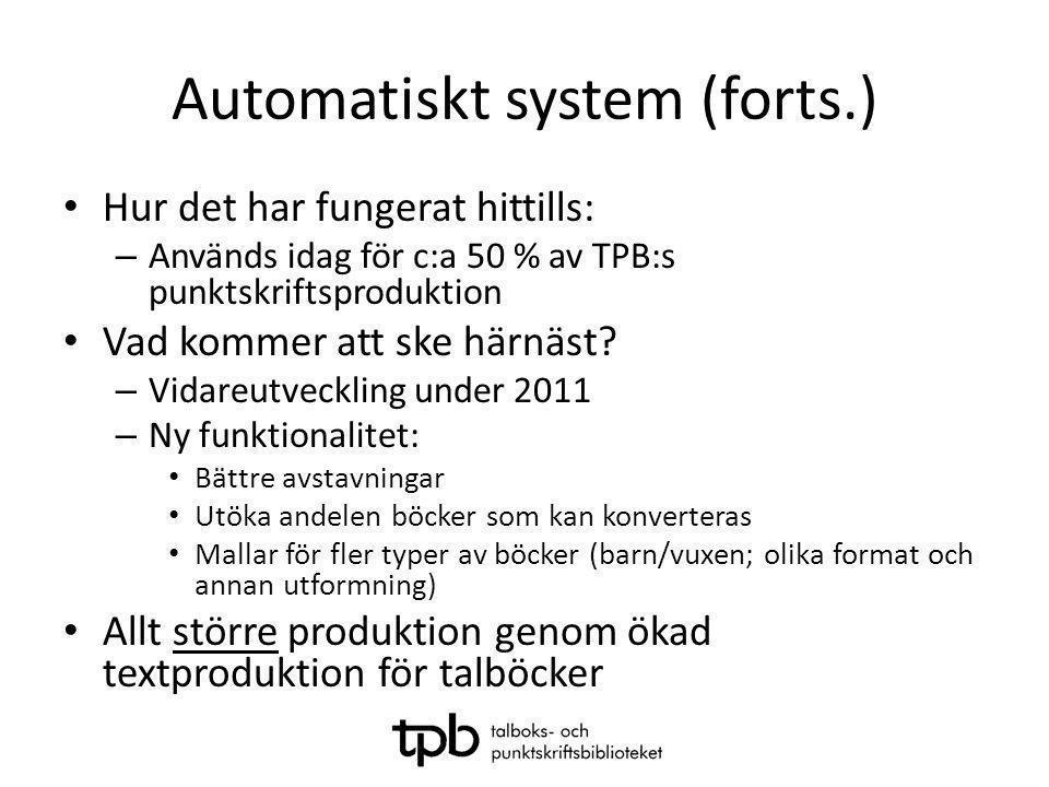 Automatiskt system (forts.) • Hur det har fungerat hittills: – Används idag för c:a 50 % av TPB:s punktskriftsproduktion • Vad kommer att ske härnäst?