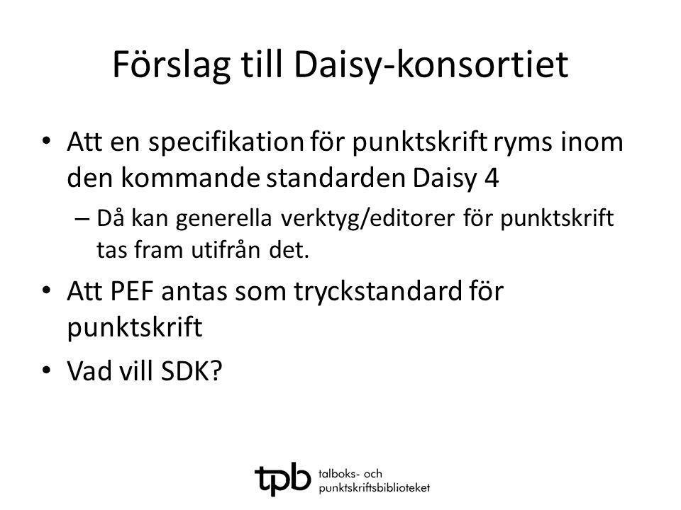 Förslag till Daisy-konsortiet • Att en specifikation för punktskrift ryms inom den kommande standarden Daisy 4 – Då kan generella verktyg/editorer för