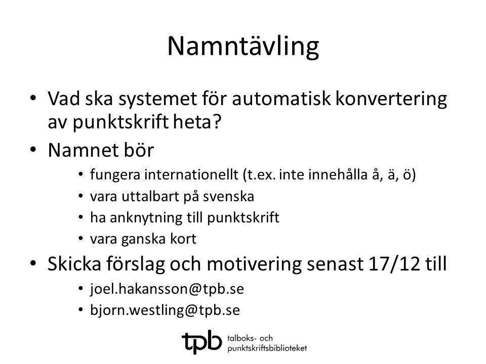 Namntävling • Vad ska systemet för automatisk konvertering av punktskrift heta? • Namnet bör • fungera internationellt (t.ex. inte innehålla å, ä, ö)