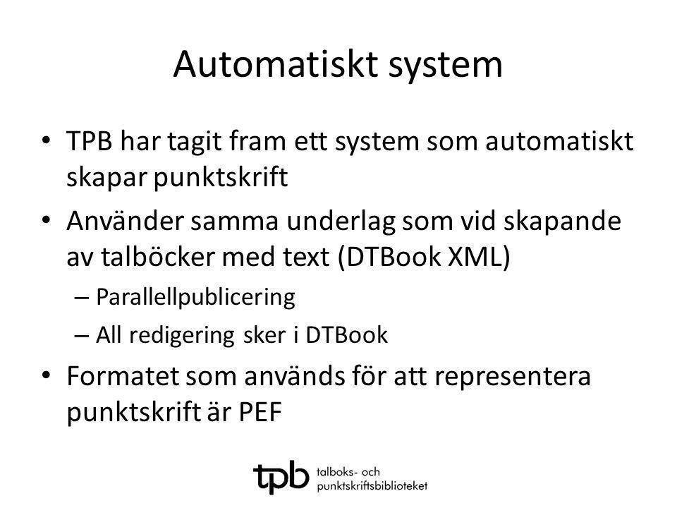Automatiskt system • TPB har tagit fram ett system som automatiskt skapar punktskrift • Använder samma underlag som vid skapande av talböcker med text