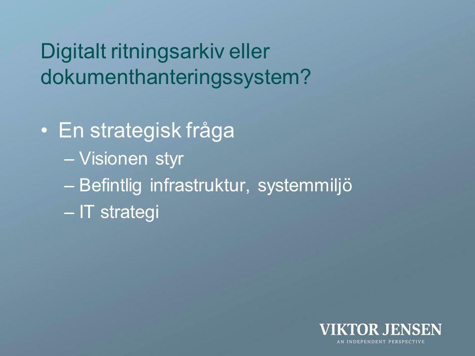 Digitalt ritningsarkiv eller dokumenthanteringssystem? •En strategisk fråga –Visionen styr –Befintlig infrastruktur, systemmiljö –IT strategi