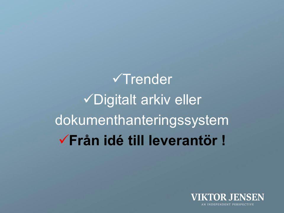  Trender  Digitalt arkiv eller dokumenthanteringssystem  Från idé till leverantör !