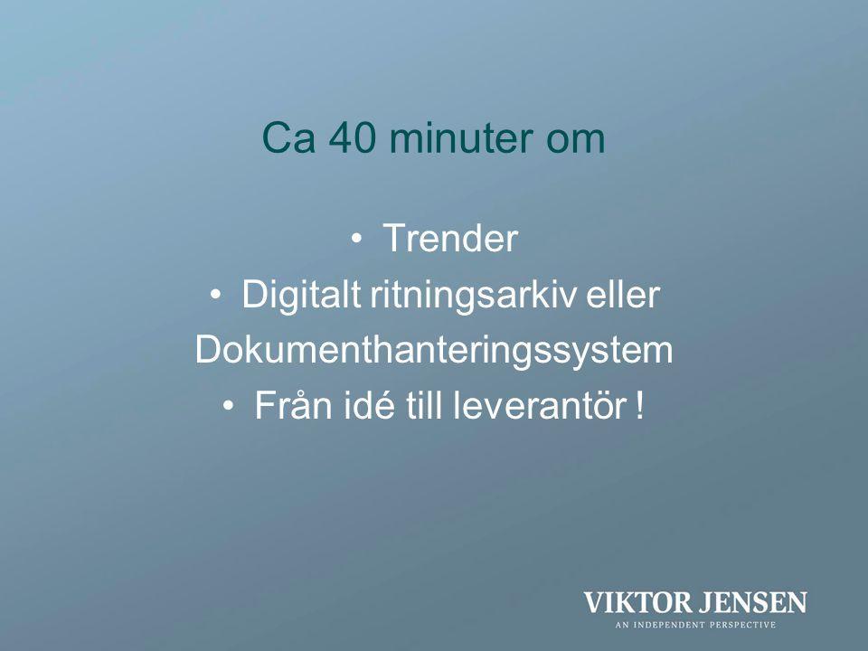  Trender •Digitalt ritningsarkiv eller Dokumenthanteringssystem •Från idé till leverantör !