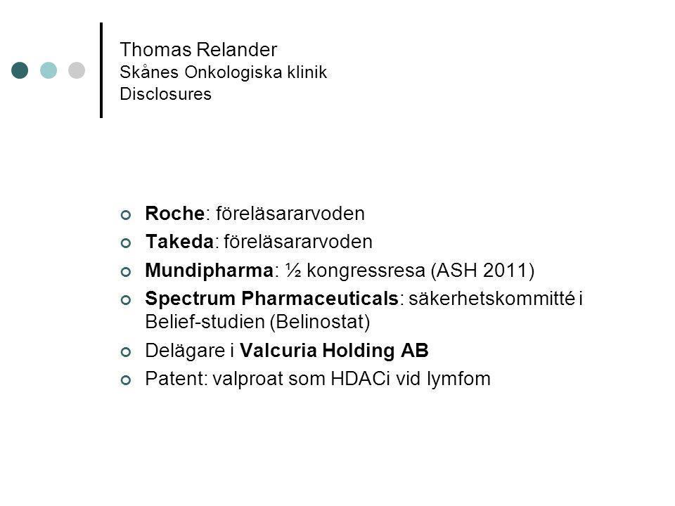 Thomas Relander Skånes Onkologiska klinik Disclosures Roche: föreläsararvoden Takeda: föreläsararvoden Mundipharma: ½ kongressresa (ASH 2011) Spectrum Pharmaceuticals: säkerhetskommitté i Belief-studien (Belinostat) Delägare i Valcuria Holding AB Patent: valproat som HDACi vid lymfom