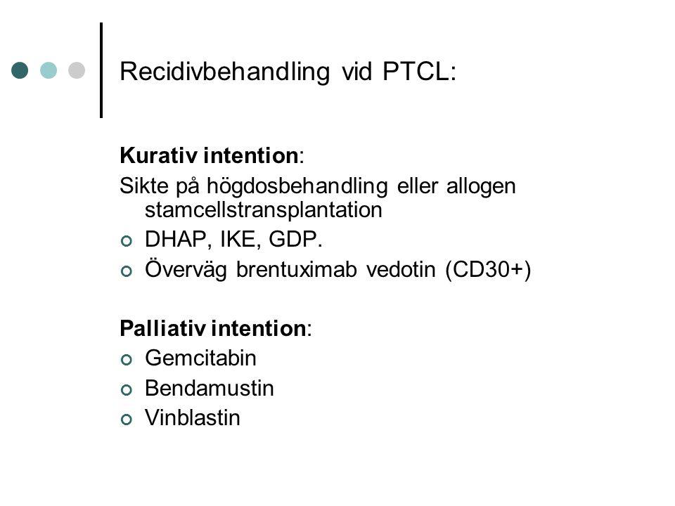 Recidivbehandling vid PTCL: Kurativ intention: Sikte på högdosbehandling eller allogen stamcellstransplantation DHAP, IKE, GDP.