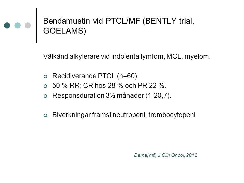 Bendamustin vid PTCL/MF (BENTLY trial, GOELAMS) Välkänd alkylerare vid indolenta lymfom, MCL, myelom.